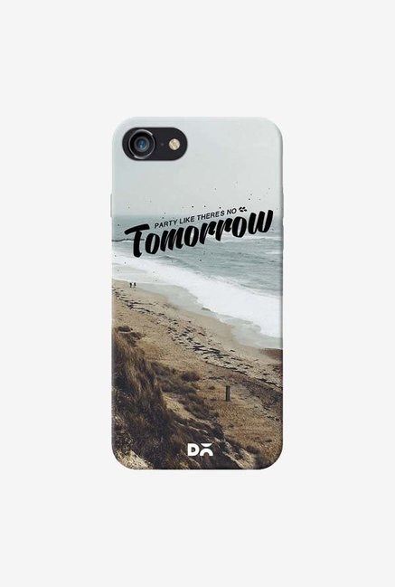 DailyObjects Party Like There Is No Tomorrow Case For iPhone 7